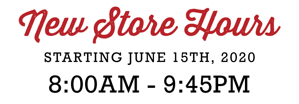 New Store Hours - Canon City - Starting June 15, 2020 - 8:00AM - 9:45PM