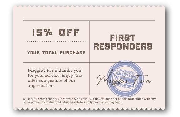 First Responders save 15% at Maggie's Farm