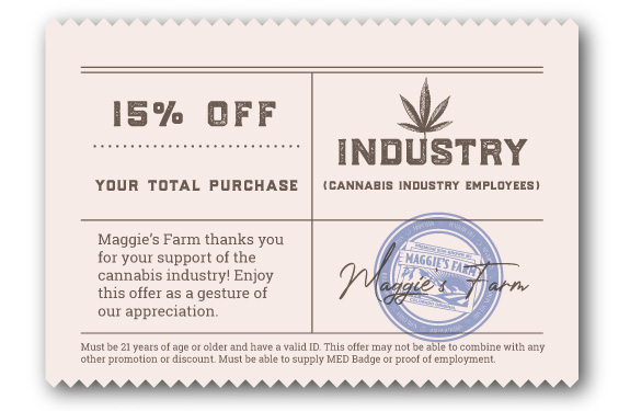 Cannabis Industry Members save 15% at Maggie's Farm